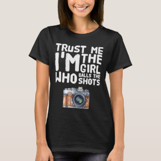 Trust me I'm the girl who calls the shot T-Shirt