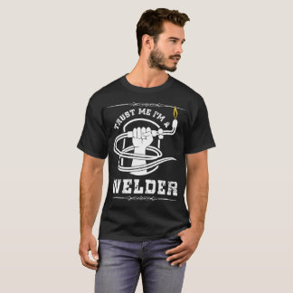Trust Me I'ma Welder T-Shirt