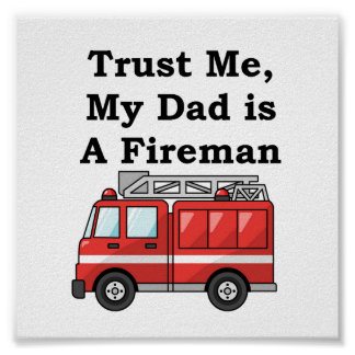 Trust Me, My Dad is A Fireman Poster