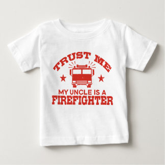 Trust Me My Uncle is a Firefighter Baby T-Shirt