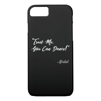 Trust Me You Can Dance - Alcohol iPhone 8/7 Case