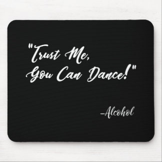 Trust Me You Can Dance - Alcohol Mouse Pad