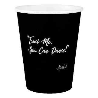 Trust Me You Can Dance - Alcohol Paper Cup
