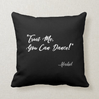 Trust Me You Can Dance - Alcohol Throw Pillow