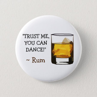 Trust Me You can Dance, Rum Humor Button