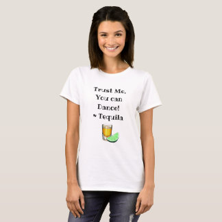 Trust Me, You can Dance, Tequila Drinking Humor T-Shirt