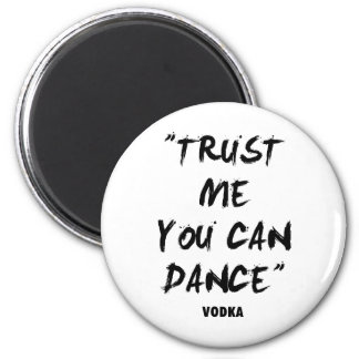 Trust Me You Can Dance - Vodka Magnet