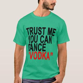 Trust Me You Can Dance Vodka T-Shirts.png T-Shirt