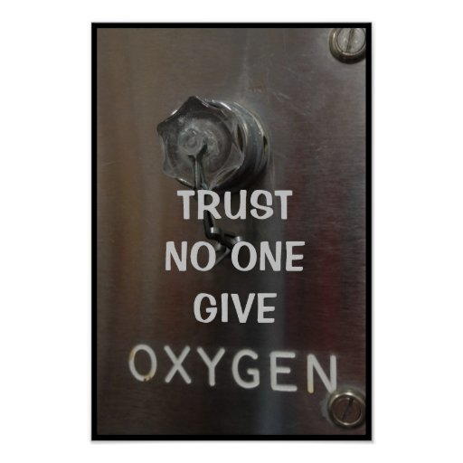 TRUST NO ONE - GIVE OXYGEN POSTER