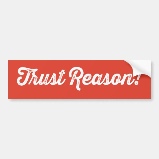 Trust Reason Bumper Sticker
