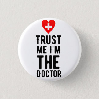 Trust the Doctor 1 Inch Round Button