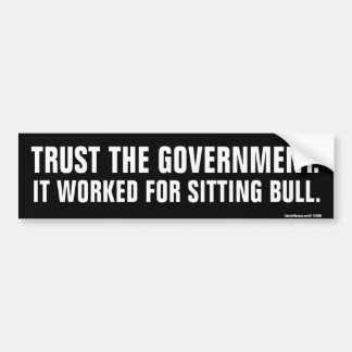 Trust The Government Bumper Sticker