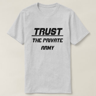 Trust The Private Army T-Shirt