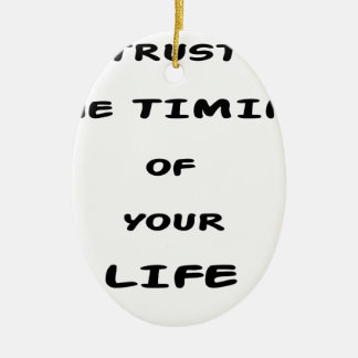 trust the timing of your life ceramic ornament