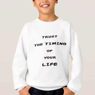 trust the timing of your life sweatshirt