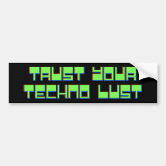 Trust Your Techno Lust Bumper Sticker