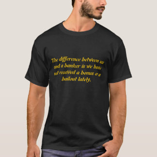Truth about bankers. T-Shirt