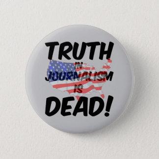 truth in journalism is dead 2 inch round button