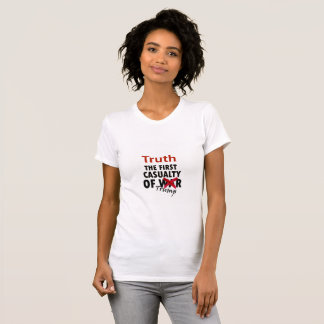 Truth is the first casualty... T-Shirt