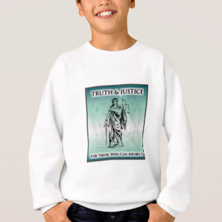 Truth & Justice - For Those Who Can Afford It Sweatshirt