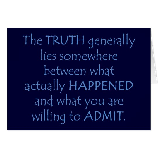 Truth lies somewhere between what happened card