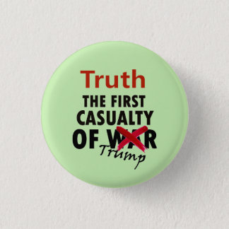 Truth: the first casualty of Trump 1 Inch Round Button