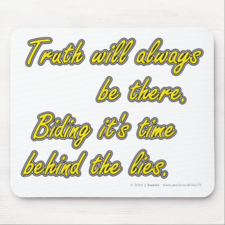 Truth with always be there. Biding it's time... Mouse Pad