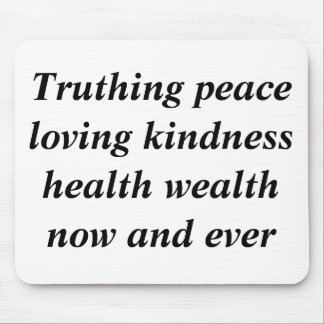 Truthing peace loving kindness health wealth no... mouse pad