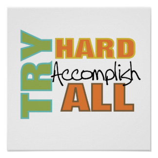 Try Hard Accomplish All Poster