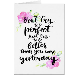 Try to Be Better Than Yesterday - Watercolor Print Card
