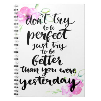 Try to Be Better Than Yesterday - Watercolor Print Notebook