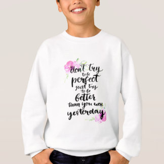 Try to Be Better Than Yesterday - Watercolor Print Sweatshirt