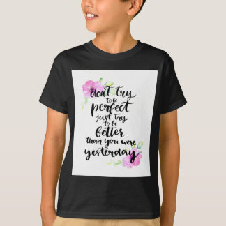 Try to Be Better Than Yesterday - Watercolor Print T-Shirt