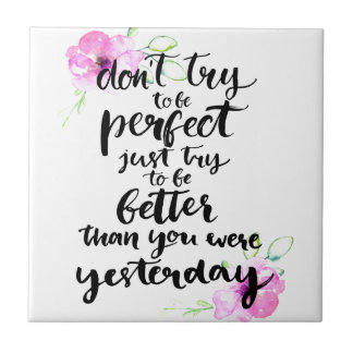 Try to Be Better Than Yesterday - Watercolor Print Tile