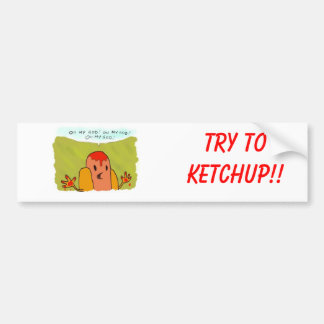 Try to Ketchup!! Bumper Sticker
