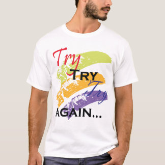 Try ,Try,Try Again motivation tshirt