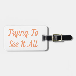 Trying To See It All Luggage Tag