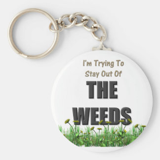 Trying to Stay out of the Weeds Keychain