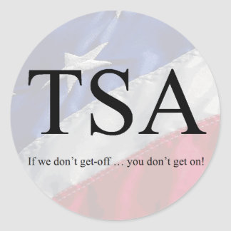 TSA: If we don't get-off ... you don't get on! Classic Round Sticker