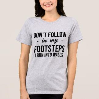 TShirt Don' Follow My Footsteps, I Run Into Walls