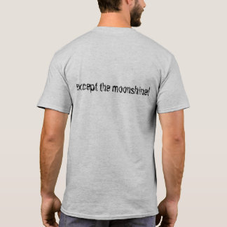 Tshirt- i regret nothing... except the moonshine! T-Shirt
