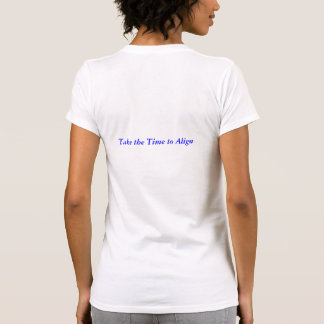 """tshirt """"take the time to align"""""""