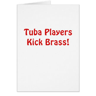 Tuba Players Kick Brass Card