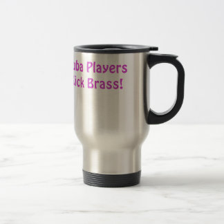 Tuba Players Kick Brass Travel Mug