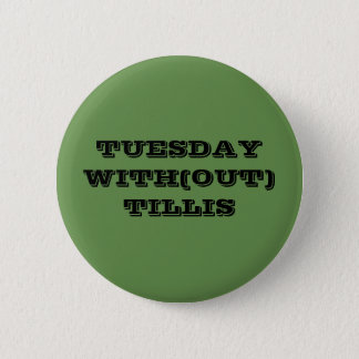 TUESDAY WITH(OUT) TILLIS 2 INCH ROUND BUTTON