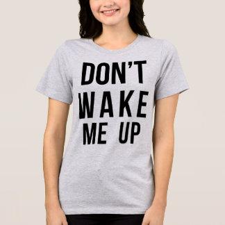 Tumblr T-Shirt Don't Wake Me Up