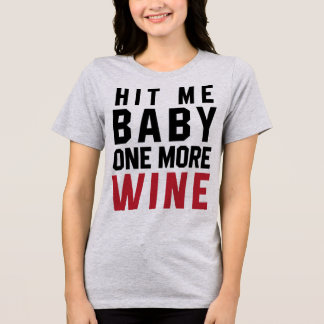 Tumblr T-Shirt Hit Me Baby One More Wine