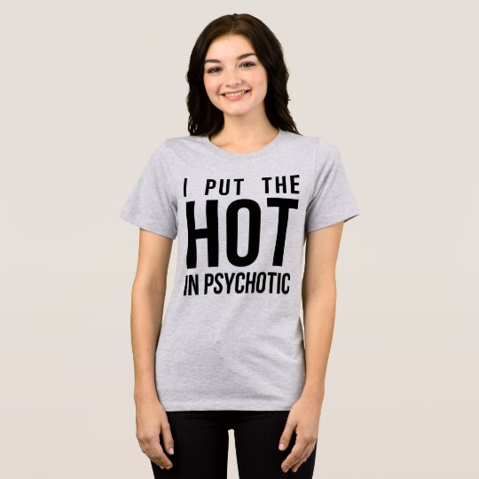 Tumblr T-Shirt I Put The Hot In Psyhotic