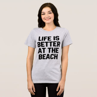 Tumblr T-Shirt Life Is Better At The Beach
