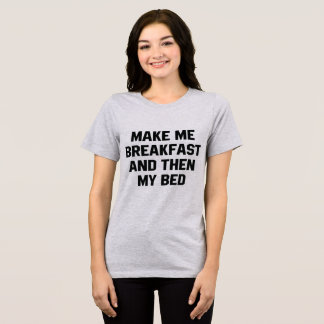 Tumblr T-Shirt Make Me Breakfast and Then My Bed